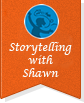 Storytelling with Shawn